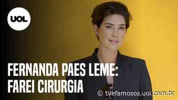 Fernanda Paes Leme passa dois dias internada e revela que fará cirurgia - UOL