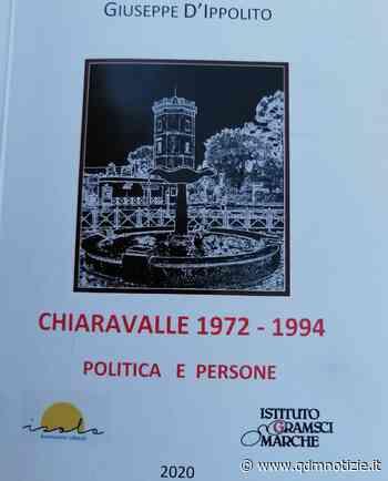 CHIARAVALLE / Il bel libro di Giuseppe D'Ippolito sulla politica dal 1972 al 1994 - QDM Notizie