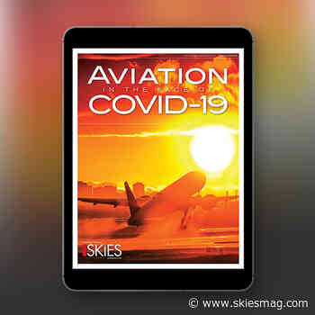 Skies Special Issue: Aviation in the Face of COVID-19 now available! - Skies Magazine