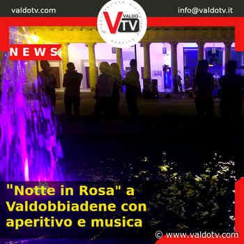 """""""Notte in Rosa"""" a Valdobbiadene con aperitivo e musica - Valdo Tv - Valdo Tv - Organizzazione Giornalistica Europea"""
