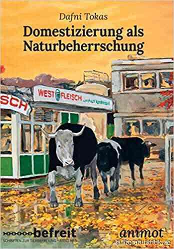 """Dafni Tokas nähert sich in """"Domestizierung als Naturbeherrschung"""" mit Kritischer Theorie der Nutztierhaltung"""