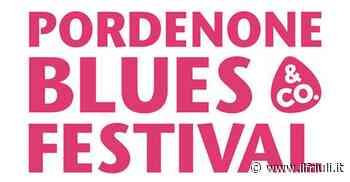 17.33 / Il Pordenone Blues Festival rinvia due spettacoli - Il Friuli