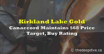 Kirkland Lake: Canaccord Maintains $68 Price Target, Buy Rating - The Deep Dive