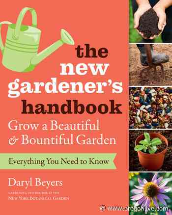 'The New Gardener's Handbook' awakens intuitive skills, plant passion - oregonlive.com
