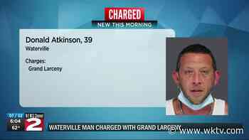 Waterville man charged with grand larceny - WKTV