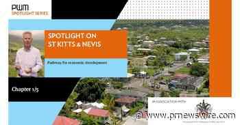 Neue Dokumentarfilmreihe von FT  PWM untersucht, wie Staatsbürgerschaft durch Geldanlage die Entwicklung von St. Kitts und Nevis unterstützt
