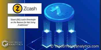Zcash (ZEC) Justin Ehrenhofer on the Reasons for Not Using Z-addresses - The Cryptocurrency Analytics