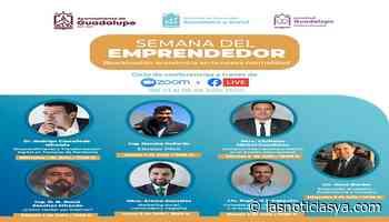 Inicia este 1 de julio, la Semana del Emprendedor en Guadalupe - Lasnoticiasya