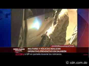 Militares y policías realizan operativo preventivo en Dajabón - CDN