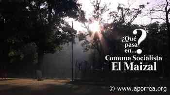 (VIDEO) ¿Qué pasa en la Comuna El Maizal? - Aporrea