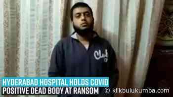 Rumah Sakit KIMS Hyderabad memberi tahu keluarga korban Covid: Bayar Rs 5,2 lakh lebih banyak, lalu bawa mayat - Klikbulukumba.com