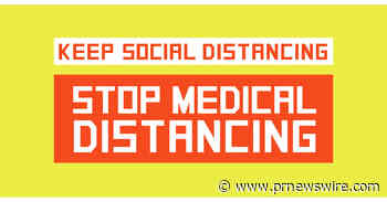 """New Campaign and PSA Encourages Americans to """"Keep Social Distancing, Stop Medical Distancing"""""""