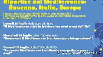 Ripartire dal Mediterraneo: Ravenna, Italia, Europa. Approfondimenti promossi da Dipartimento Beni Culturali, UniBo e Comune - ravennanotizie.it