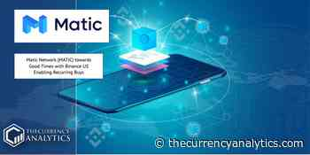 Matic Network (MATIC) towards Good Times with Binance US Enabling Recurring Buys - The Cryptocurrency Analytics