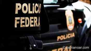 Duas pessoas foram presas durante operação da PF em Camaçari, Candeias e Salvador - bahianoar.com