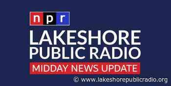 July 6, 2020 Midday News Update - Lakeshore Public Radio