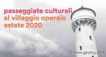 Passeggiate culturali al Villaggio operaio di Panzano. Visite gratuite - Monfalcone - Giro FVG