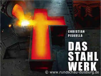 """Krimi: """"Das Stahlwerk"""" von Christian Piskulla spielt in Duisburg - Rundschau Duisburg"""