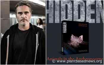 Joaquin Phoenix Backs Photo Book Showing Our 'Unpardonable Behavior Towards Animals' - Plant Based News