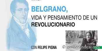 La FEDUN invita a la charla «Belgrano, vida y pensamiento de un revolucionario» con Felipe Pigna - Gestión Sindical