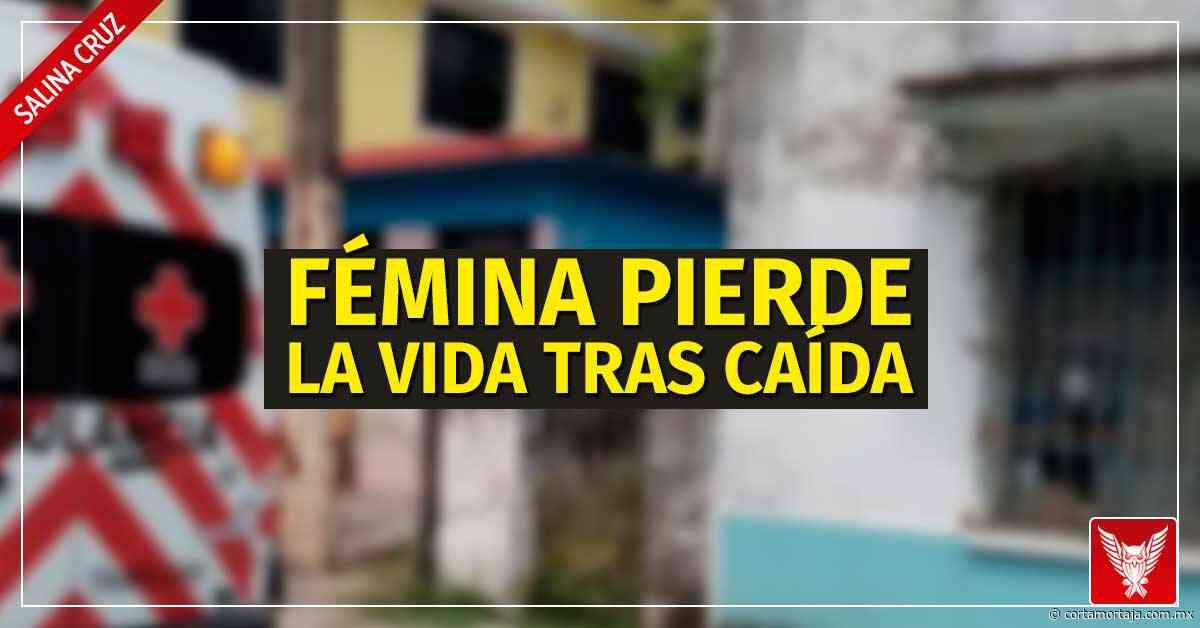 En Salina Cruz fémina pierde la vida tras caída en su domicilio - Cortamortaja, Agencia de Noticias