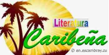 Caribbean Literature Day to Be Celebrated Next July 12 – Escambray - Escambray