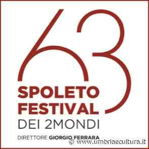 Spoleto: aperte le vendite dei biglietti per il Festival dei Due Mondi - Umbria e Cultura