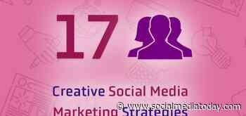 17 Creative Social Media Marketing Ideas to Energize Your Online Presence [Infographic]