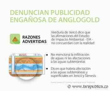 La Veeduría Ciudadana de Jericó denuncia publicidad engañosa de la empresa AngloGold - La República