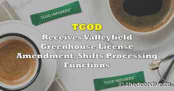 TGOD Receives Valleyfield Greenhouse License Amendment, Shifts Processing Functions - The Deep Dive