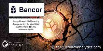 Bancor Network (BNT) Alerting Bounty Hunters for Identifying Vulnerabilities $54,000 Maximum Payout - The Cryptocurrency Analytics
