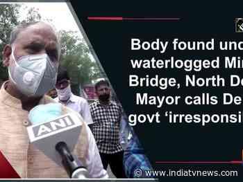 Body found under waterlogged Minto Bridge, North Delhi Mayor calls Delhi govt 'irresponsible' - India TV News