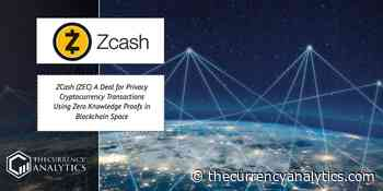 ZCash (ZEC) A Deal for Privacy Cryptocurrency Transactions Using Zero Knowledge Proofs in Blockchain Space - The Cryptocurrency Analytics