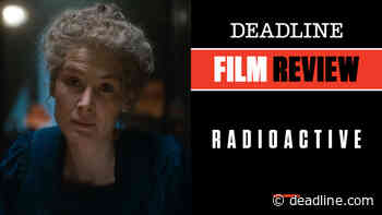'Radioactive' Review: Rosamund Pike Is Luminous In Amazon's Biopic Of Two-Time Nobel Prize Winner Marie Curie - Deadline