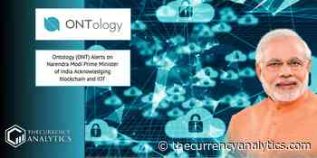 Ontology (ONT) Alerts on Narendra Modi Prime Minister of India Acknowledging blockchain and IOT - The Cryptocurrency Analytics