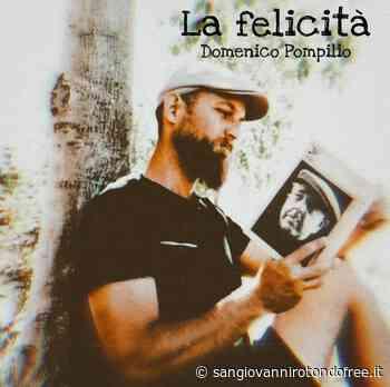 La felicità. Il nuovo singolo di Domenico Pompilio - San Giovanni Rotondo Free
