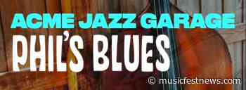 """Phil's Blues"": Swinging New Music from Acme Jazz Garage - Music Fest News"