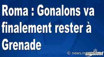 Roma : Gonalons va finalement rester à Grenade - Maxifoot