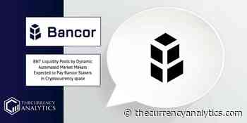 BNT Liquidity Pools by Dynamic Automated Market Makers Expected to Pay Bancor Stakers in Cryptocurrency space - The Cryptocurrency Analytics