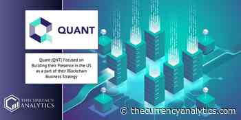 Quant (QNT) Focused on Building their Presence in the US as a part of their Blockchain Business Strategy - The Cryptocurrency Analytics