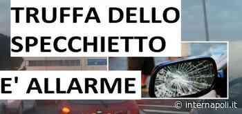 Truffa dello specchietto, raffica di segnalazioni tra Secondigliano e Arzano - InterNapoli.it