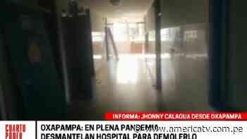 Oxapampa: En plena pandemia del coronavirus desmantelan hospital para demolerlo - América Televisión