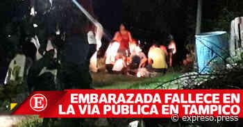 Embarazada fallece en la vía pública en Tampico - Expreso