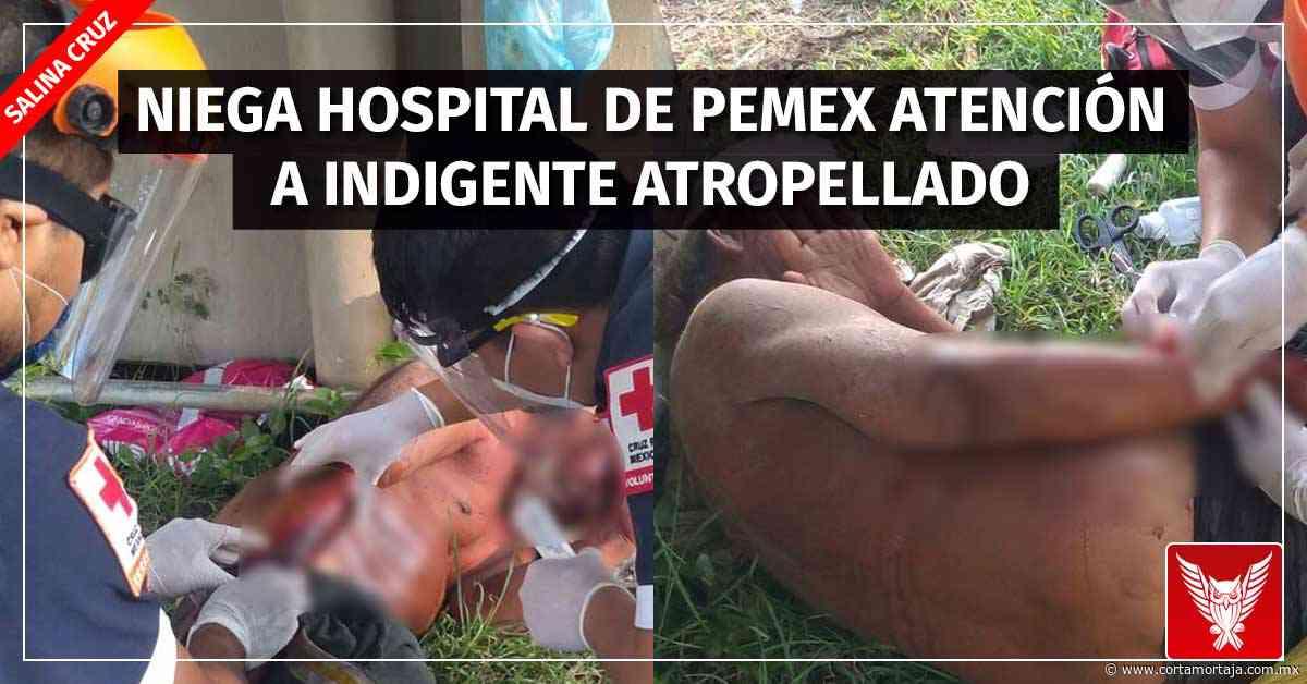 En Salina Cruz, niega Hospital de Pemex atención a indigente atropellado - Cortamortaja, Agencia de Noticias