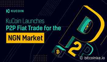 KuCoin Launches P2P Fita Trading in Nigeria with More African Fiat Currencies Expected Soon - bitcoinke.io