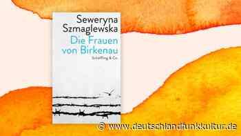 """Seweryna Szmaglewska: """"Die Frauen von Birkenau"""" - Kühler Blick auf den grausamen Lageralltag - Deutschlandfunk Kultur"""