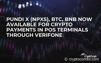 Pundi X (NPXS), BTC, BNB Now Available for Crypto Payments in POS Terminals through Verifone - CryptoComes