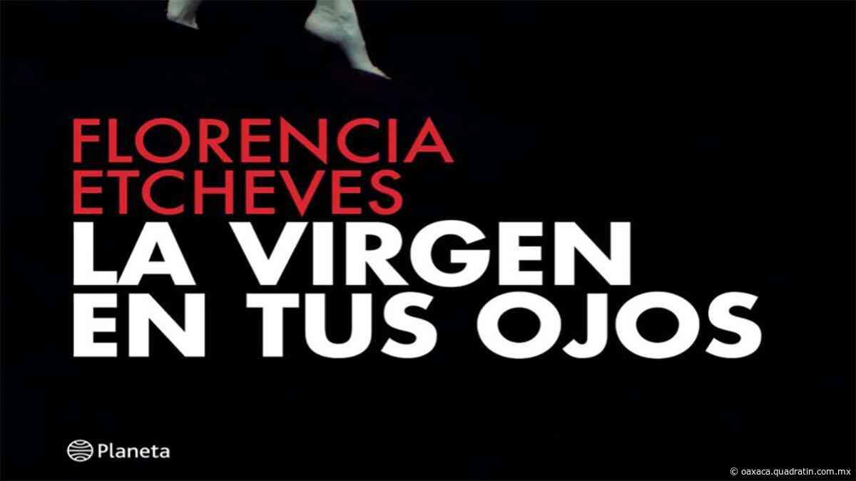 Trae Planeta a México La virgen en tus ojos de Florencia Etcheves - Quadratín Oaxaca