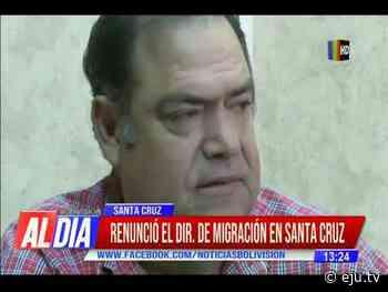 Renunció el director de Migración de Santa Cruz - eju.tv