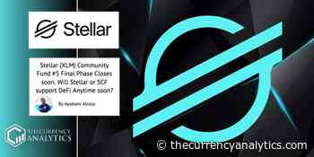 Stellar (XLM) Community Fund #5 Final Phase Closes soon. Will Stellar or SCF support DeFi Anytime soon? - The Cryptocurrency Analytics